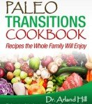 Paleo Transitions Cookbook by Dr. Arland Hill